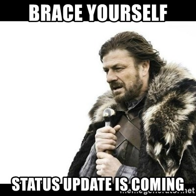 Winter is Coming - brace yourself status update is coming