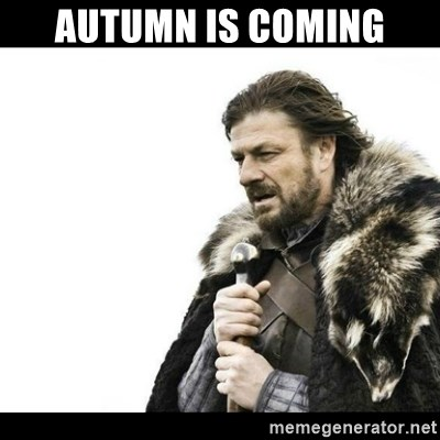 Winter is Coming - AUTUMN IS COMING