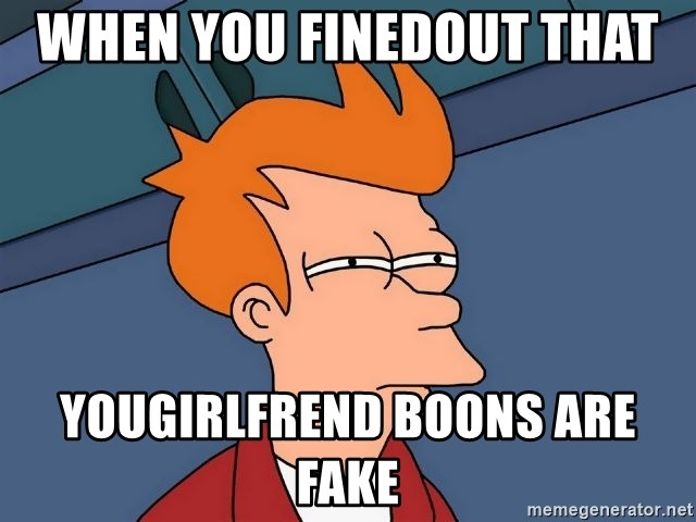 Futurama Fry - WHEN YOU FINEDOUT THAT  YOUGIRLFREND BOONS ARE FAKE