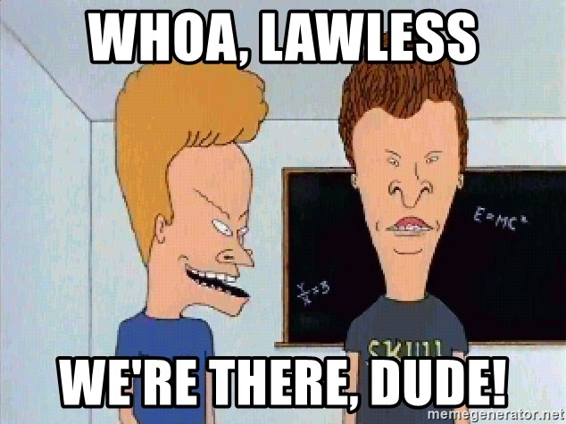 Beavis and butthead - whoa, lawless we're there, dude!