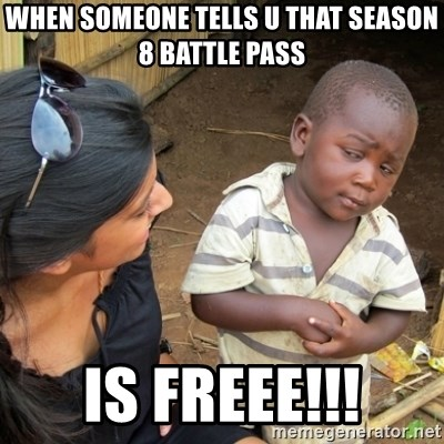 Skeptical 3rd World Kid - When someone tells u that season 8 battle pass IS FREEE!!!