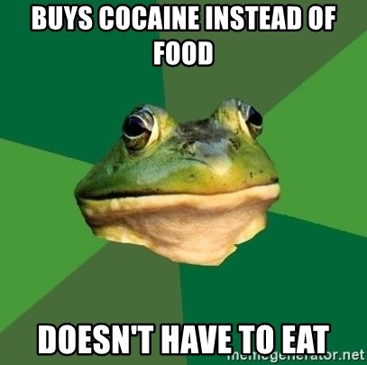 Foul Bachelor Frog - Buys cocaine instead of food Doesn't have to eat