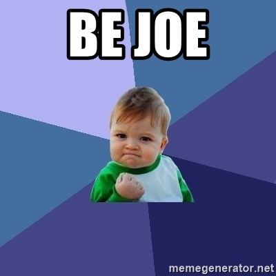 Success Kid - Be Joe