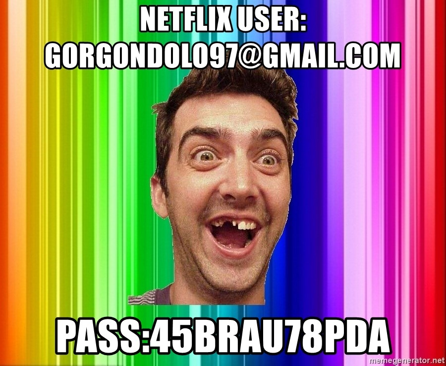 Empanadillo - Netflix user: gorgondolo97@gmail.com Pass:45Brau78pDa