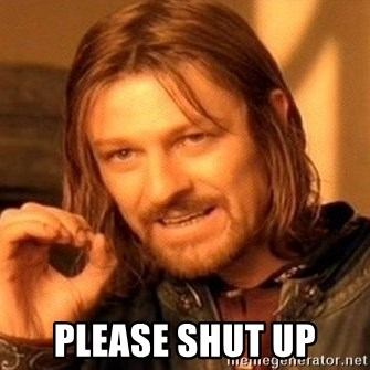 One Does Not Simply - Please Shut up