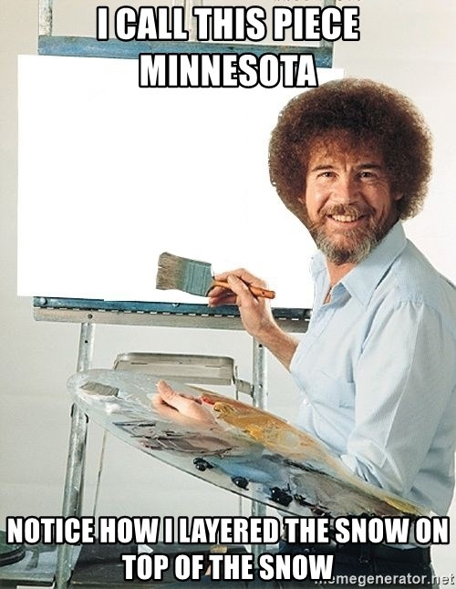 Bob Ross - I call this piece Minnesota Notice how I layered the snow on top of the snow