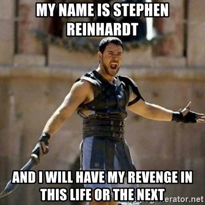GLADIATOR - My name is Stephen Reinhardt And I will have my revenge in this life or the next
