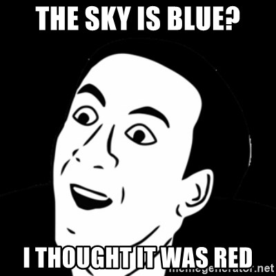 you don't say meme - The sky is blue? i thought it was red