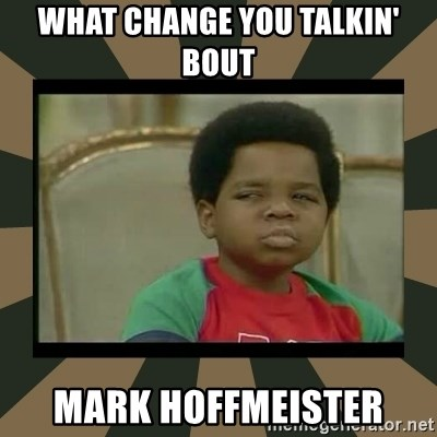 What you talkin' bout Willis  - What change you talkin' bout Mark Hoffmeister