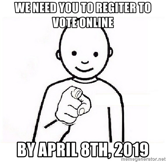 GUESS WHO YOU - We Need YOU to regiter to vote online by april 8th, 2019