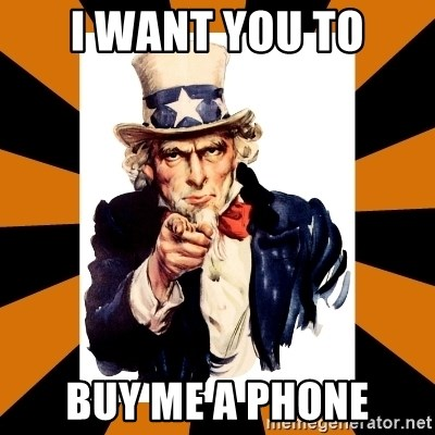 Uncle sam wants you! - I want you to Buy me a phone