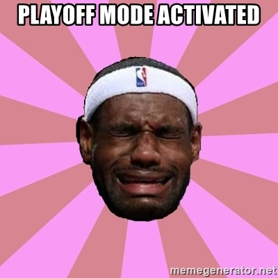 LeBron James - PLaYoFf MoDe ACtivATED