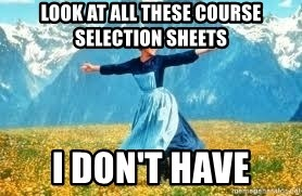 Look at all these - Look at all these course selection sheets I don't have