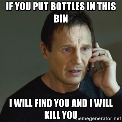 taken meme - If you put bottles in this bin i will find you and i will kill you