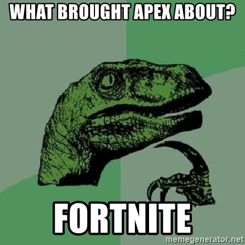 Philosoraptor - What brought Apex about? Fortnite