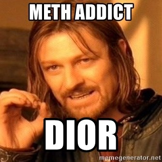 One Does Not Simply - meth addict dior
