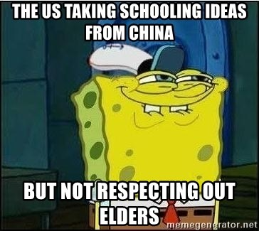 Spongebob Face - The US taking schooling ideas from china  but not respecting out elders