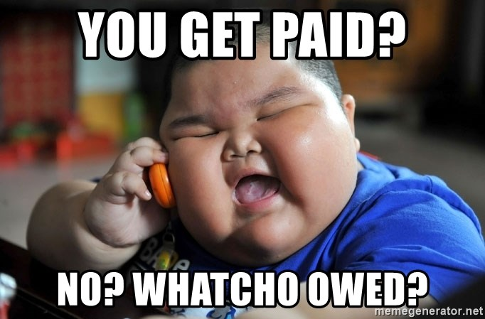 Fat Asian Kid - You get paid? No? Whatcho owed?