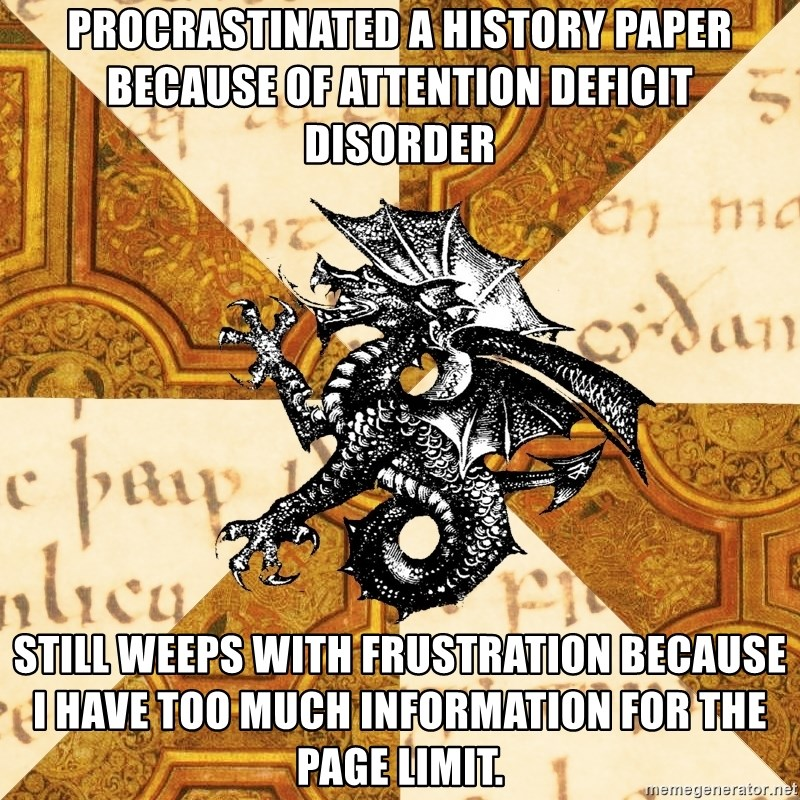 History Major Heraldic Beast - Procrastinated a history paper because of Attention Deficit Disorder Still weeps with frustration because I have too much information for the Page limit.