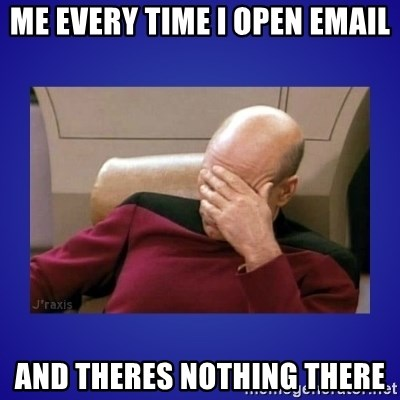 Picard facepalm  - ME every time I open email and theres nothing there