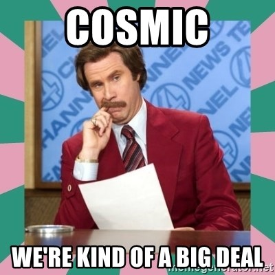 anchorman - Cosmic we're kind of a big deal