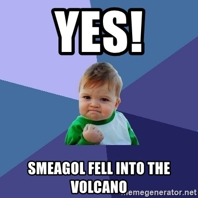 Success Kid - Yes! smeagol fell into the volcano