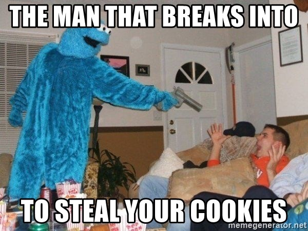 Bad Ass Cookie Monster - The man that breaks into  TO STEAL YOUR COOKIES