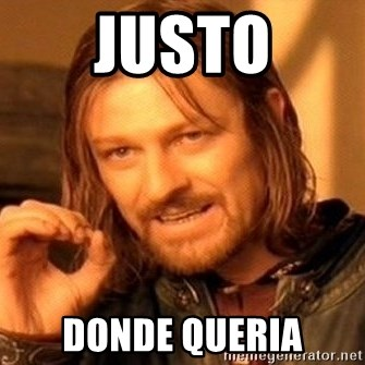 One Does Not Simply - justo donde queria