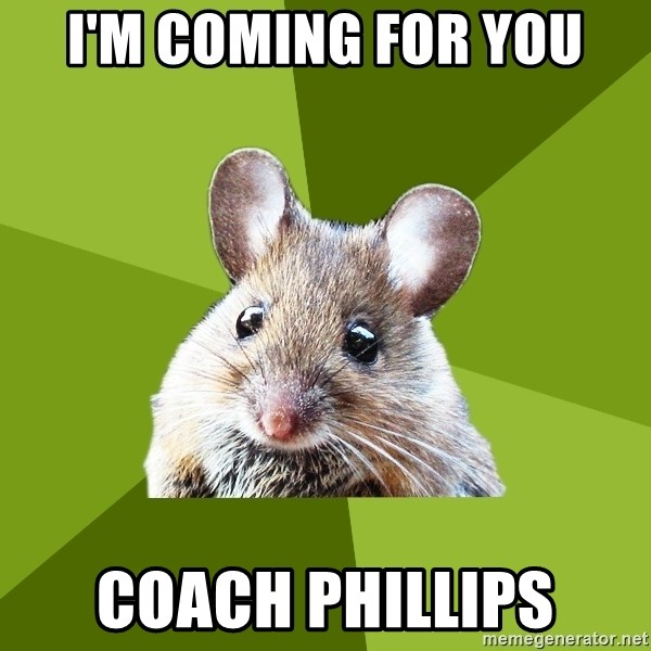 Prospective Museum Professional Mouse - I'm coming for you Coach Phillips