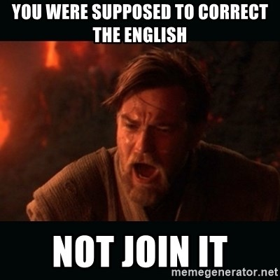 """Obi Wan Kenobi """"You were my brother!"""" - You were supposed to correct the english Not join it"""