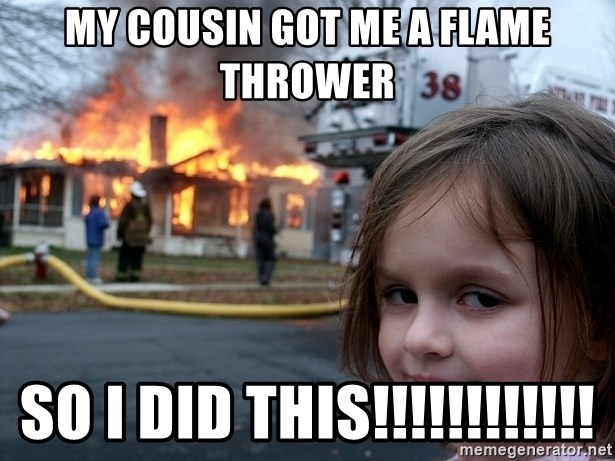 Disaster Girl - my cousin got me a flame thrower so i did this!!!!!!!!!!!!