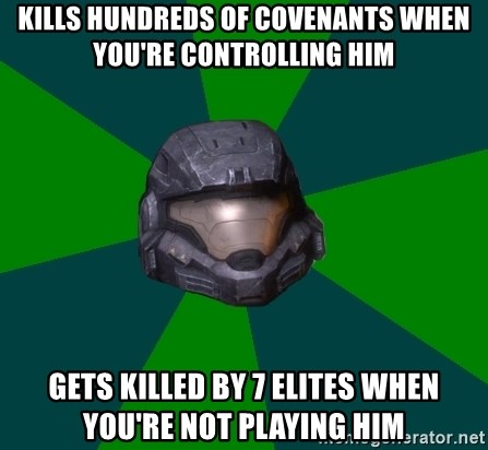 Halo Reach - kills hundreds of covenants when you're controlling him gets killed by 7 elites when you're not playing him