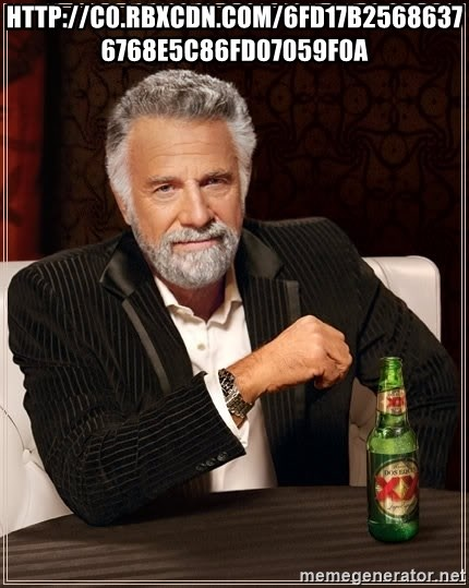 The Most Interesting Man In The World - http://c0.rbxcdn.com/6fd17b25686376768e5c86fd07059f0a