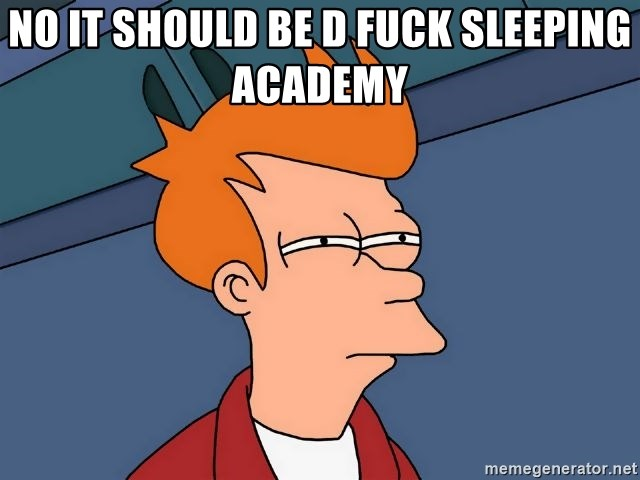 Futurama Fry - No it should be D Fuck Sleeping Academy