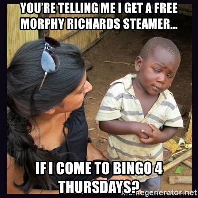 Skeptical third-world kid - You're Telling Me I Get a Free Morphy Richards Steamer... If I Come to Bingo 4 Thursdays?