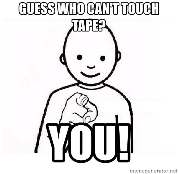 GUESS WHO YOU - guess who can't touch tape? you!