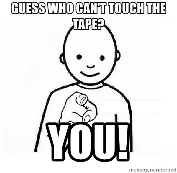 GUESS WHO YOU - guess who can't touch the tape? you!