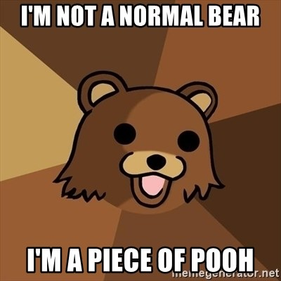 Pedobear - i'm not a normal bear i'm a piece of pooh