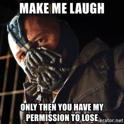 Only then you have my permission to die - Make me laugh Only then you have my permission to lose