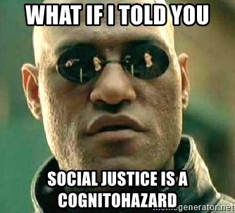 What if I told you / Matrix Morpheus - what if i told you social justice is a cognitohazard