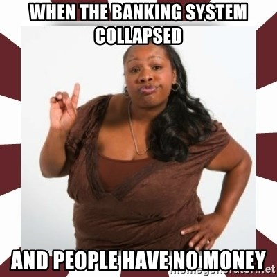 Sassy Black Woman - when the banking system collapsed and people have no money