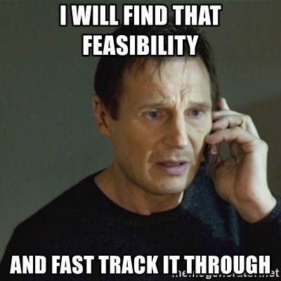 taken meme - I will find that feasibility And fast track it through