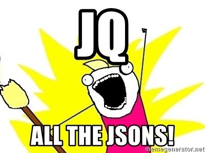 X ALL THE THINGS - jq all the jsons!