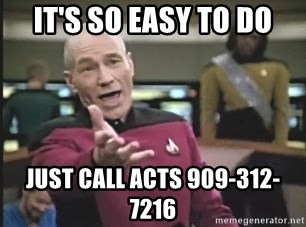 Captain Picard - It's so easy to do just call acts 909-312-7216