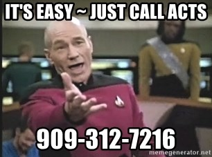 Captain Picard - it's easy ~ just call ACts 909-312-7216