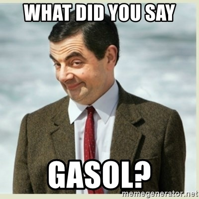 MR bean - what did you say  gasol?
