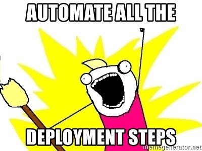 X ALL THE THINGS - Automate all the Deployment steps