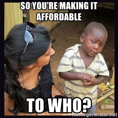 Skeptical third-world kid - So you're making it affordable To who?