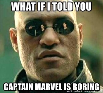 What if I told you / Matrix Morpheus - What if I told you Captain Marvel is boring