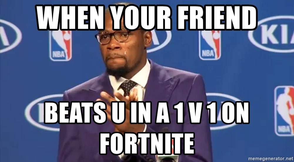 KD you the real mvp f - when your friend beats u in a 1 v 1 on fortnite